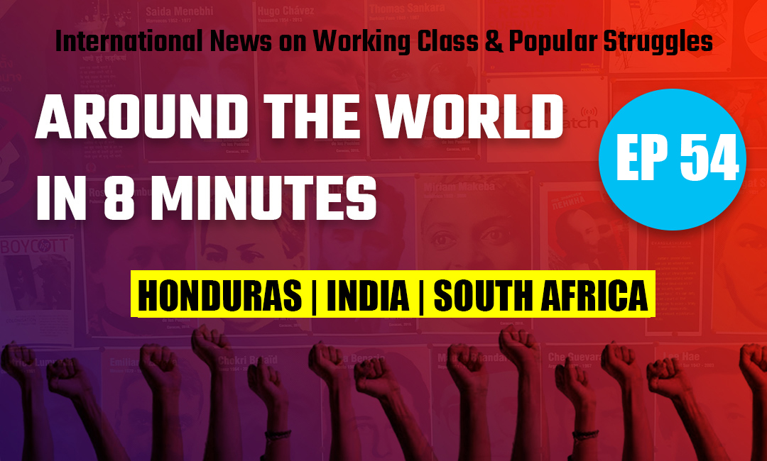 Around the world 54 | Berta Caceres case | Coal workers' strike in India | Abahlali baseMjondolo
