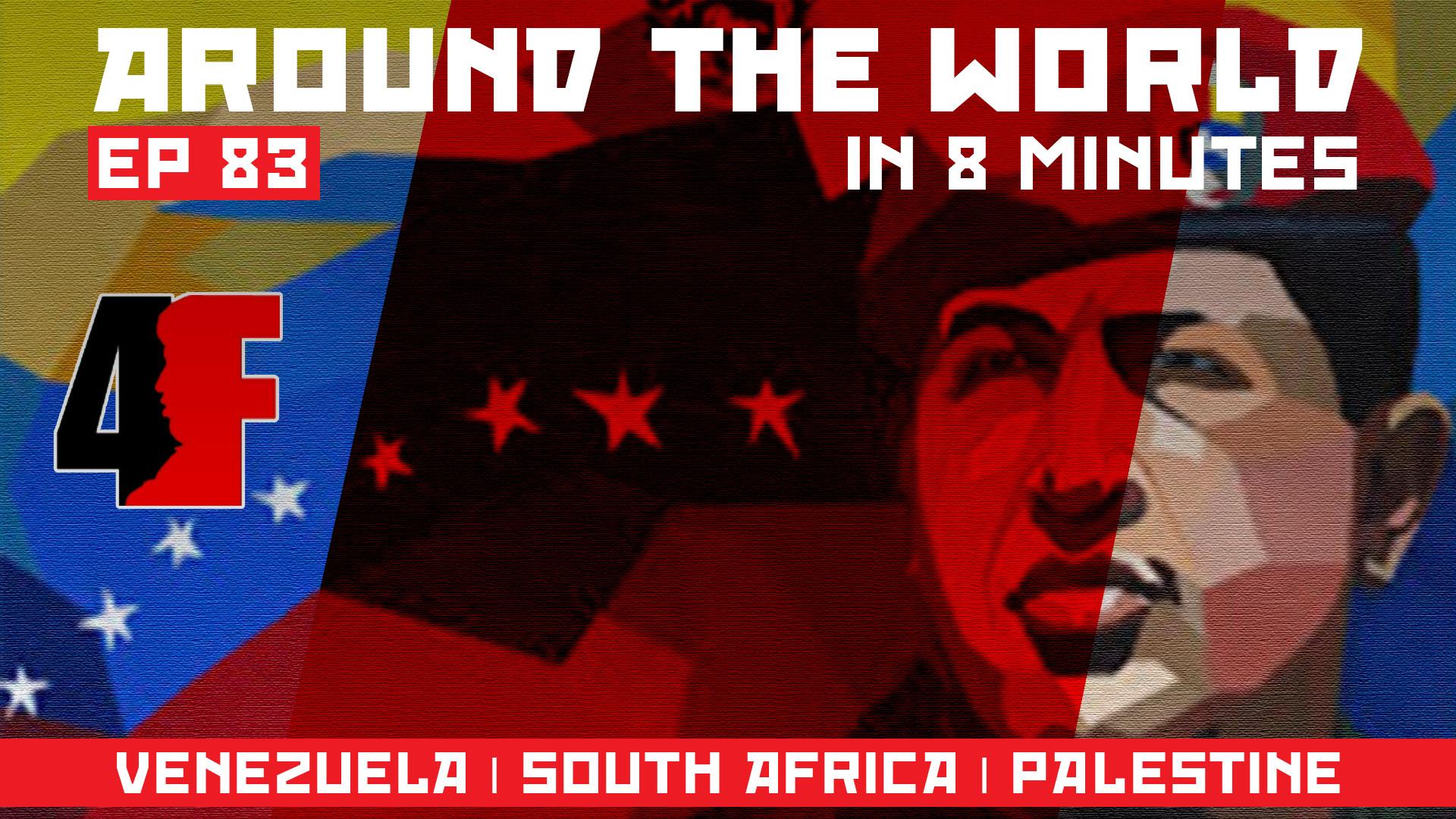 Around the world in 8 Mins_Venezuela South Africa Palestine_