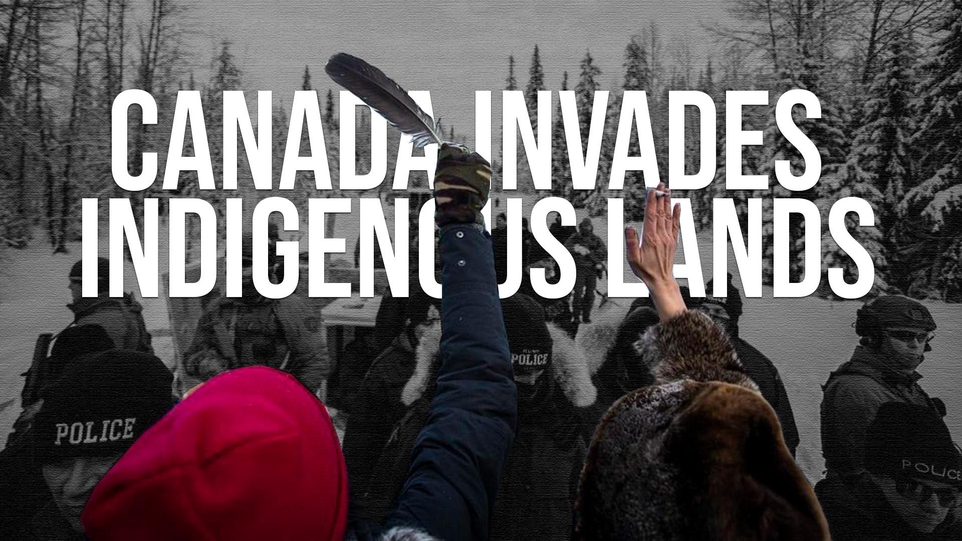 Canada Invades Indigenous Lands