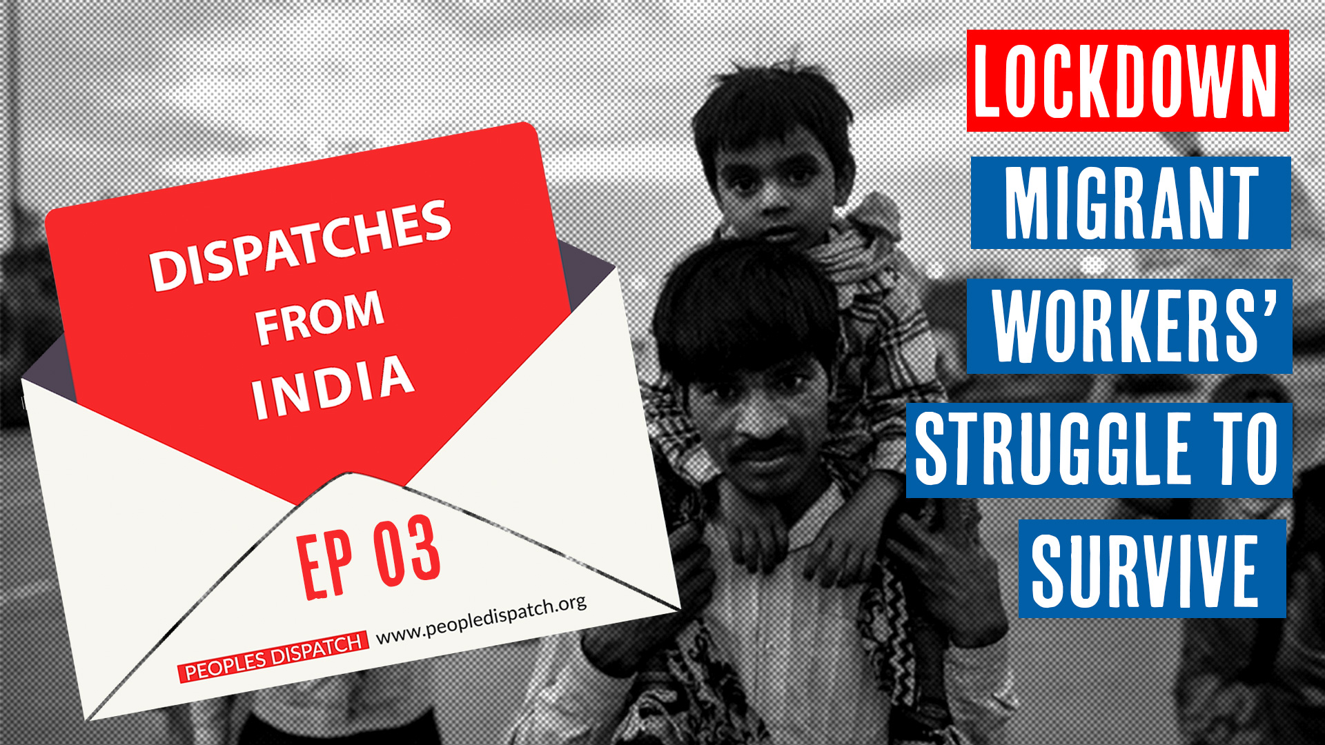 Dispatches from India Ep 3: Lockdown: Migrant workers' struggle to survive #COVID19